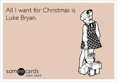 All I want for Christmas is Luke Bryan.