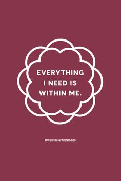Everything I need is within me. | 25 Mantras for Moms #parenting