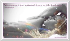 When someone is sick… understand, sickness is a distortion of reality. Well Said Quotes, Health Heal, Abraham Hicks Quotes, Self Realization, Great Love, When Someone, Law Of Attraction, Affirmations, Sick