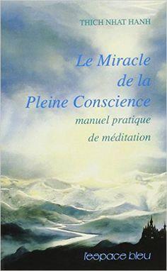 Amazon.fr - Le Miracle de la pleine conscience - Manuel pratique de méditation - Thich Nhat Hanh - Livres