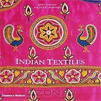 """Книга """"Indian Textiles"""" John Gillow, Nicholas Barnard - купить книгу ISBN 978-0-500-51432-0 с доставкой по почте в интернет-магазине Ozon.ru"""