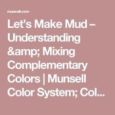 Let's Make Mud – Understanding & Mixing Complementary Colors | Munsell Color System; Color Matching from Munsell Color Company