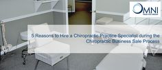 Omni Chiropractic Practice Group explains five reasons to hire a chiropractic practice business expert during a chiropractic practice sale