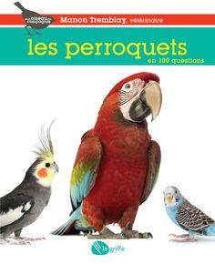 Les perroquets en 100 questions, par Manon Tremblay
