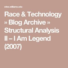 Race & Technology  » Blog Archive  » Structural Analysis II – I Am Legend (2007)