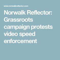 Norwalk Reflector: Grassroots campaign protests video speed enforcement