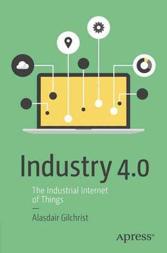 Buy Industry The Industrial Internet of Things by Alasdair Gilchrist and Read this Book on Kobo's Free Apps. Discover Kobo's Vast Collection of Ebooks and Audiobooks Today - Over 4 Million Titles! Cyber Physical System, Internet Of Things, Website Creator, The Reader, New Gadgets, Got Books, Seo Tips, Cloud Computing, What To Read