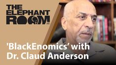 'BlackEnomics' with Dr. Claud Anderson - The Elephant Room