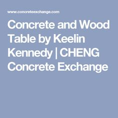 Concrete and Wood Table by Keelin Kennedy   CHENG Concrete Exchange
