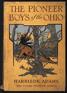 The pioneer boys of the Ohio: or, Clearing the Wilderness by Harrison Adams (Boston: The Page Company, 1925). Decorative cover and illustrations by Charles Livingston Bull (1874-1932)