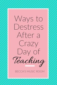 Ways to Destress After a Crazy day of Teaching. Becca's Music Room. Crazy day at school? Full moon? dress down day? Not sure why but the kids have all lost their minds? Read this article for tips on how to forget all of that so that you can have a better teaching day tomorrow!