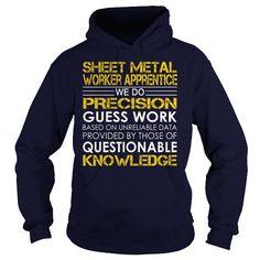 Sheet Metal Worker Apprentice We Do Precision Guess Work Knowledge T Shirts, Hoodies. Check price ==► https://www.sunfrog.com/Jobs/Sheet-Metal-Worker-Apprentice--Job-Title-Navy-Blue-Hoodie.html?41382
