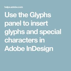 Use the Glyphs panel to insert glyphs and special characters in Adobe InDesign
