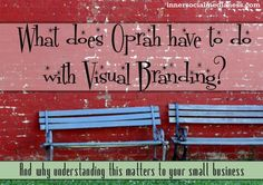 What does Oprah have to do with Visual Branding? And why understanding this means a whole lot to your small business or blog.