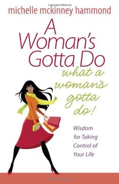 A Woman's Gotta Do What a Woman's Gotta Do: Wisdom for Taking Control of Your Life by Michelle McKinney Hammond,Invites women on a lively journey through the wisdom of Proverbs 31. Readers will discover practical insights and godly advice based on biblical truths and real-life experiences. Packed with interactive checklists and intriguing questions, A Womans Gotta Do What a Womans Gotta Do gives readers opportunities to explore who they are, where theyre going, and who theyre influencing