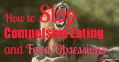 Learn how to stop compulsive eating by mastering your thoughts. It's virtually impossible to end compulsive eating if you don't do this. #bingeeating #compulsiveeating #emotionaleating