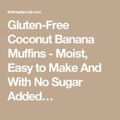 Gluten-Free Coconut Banana Muffins - Moist, Easy to Make And With No Sugar Added…