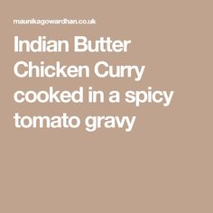 Indian Butter Chicken Curry cooked in a spicy tomato gravy