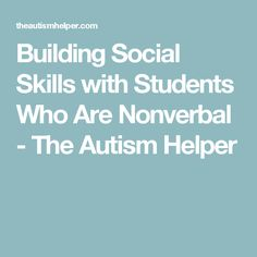 Building Social Skills with Students Who Are Nonverbal - The Autism Helper