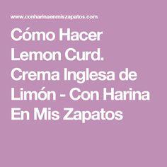 Cómo Hacer Lemon Curd. Crema Inglesa de Limón - Con Harina En Mis Zapatos