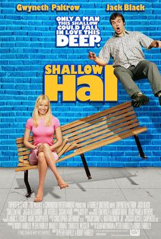 "••Shallow Hal•• 2001-11-09 Fox • poster 3 • stars: Jack Black as Hal + Gwyneth Paltrow as Rosemary • dir/prod/writ: Peter & Robert Farrelly • Tagline: ""True Love Is Worth The Weight!"" • storyline: A shallow man falls in love with a 300 pound woman because of her ""inner beauty"". • wiki: https://en.wikipedia.org/wiki/Shallow_Hal • imdb: http://www.imdb.com/title/tt0256380/?ref_=nv_sr_1 • (946×1400px)"