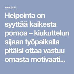 Helpointa on syyttää kaikesta pomoa – kiukuttelun sijaan työpaikalla pitäisi ottaa vastuu omasta motivaatiosta - Ura - Helsingin Sanomat