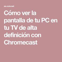 Cómo ver la pantalla de tu PC en tu TV de alta definición con Chromecast