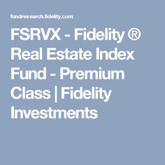 FSRVX - Fidelity ® Real Estate Index Fund - Premium Class   Fidelity Investments