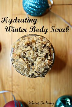 Learn how to create your own healthy non-toxic Hydrating Winter Body Scrub - Refocus On Being