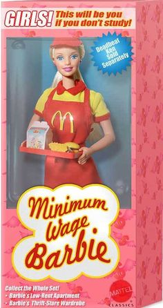 Minimum-Wage Barbie...sadly, even if you do go to college it doesn't guarantee you a job...