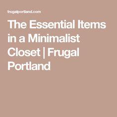 The Essential Items in a Minimalist Closet   Frugal Portland