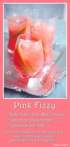 Pink Fizzy -- 1 bottle White Zinfandel* 2 cans of frozen pink lemonade* 2 cans of lemon-lime soda* Combine all ingredients in a large punch bowl. Serve in stemless wine glasses, garnish with lime & lemon wheels. So cute for wedding shower!!!