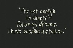 """Dream Stalker""  Following my dreams with all that is in me!"