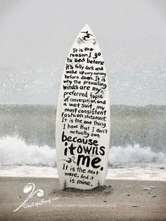 Surfboard art and poetic statement . Beach art always gets me particularly when it involves surf.I'm going to learn this summer!