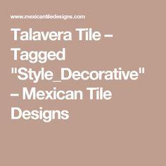 "Talavera Tile – Tagged ""Style_Decorative"" – Mexican Tile Designs"