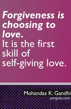 Forgiveness is choosing to love. It is the first skill of self-giving love, ~ Mohandas K. Gandhi <3 Love Sayings #quotes, #love, #sayings, https://apps.facebook.com/yangutu