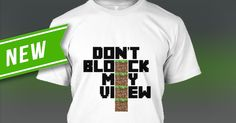 """New from Tee Obsession. Minecraft tee, """"Don't block my view"""" Custom Clothes, Your Design, Minecraft, Tees, Shirts, How To Make Money, Mens Tops, Things To Sell, Fashion"""