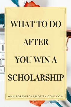 There are plenty of articles that reveal the best way to apply to scholarships and how to increase your chances of winning, but none of them tell you what you need to do if you win. This post reveals just that. | Forever Charlotte Nicole | www.forevercharlottenicole.com