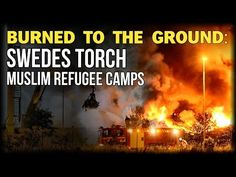 Breaking News: Civil War Erupts In Sweden as Irate Swedes Burn Nine Muslim Refugee Centers to the Ground   RedFlag News