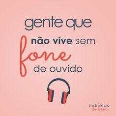 Não vive sem fone de ouvido Music Headphones, Just Smile, My Music, I Laughed, Humor, Feelings, Funny, Gerbera, Funny Phrases