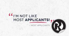 """I'm not like most applicants!""  -Most Applicants"