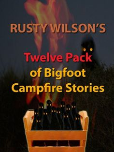 Rusty Wilson's Twelve Pack of Bigfoot Campfire Stories (Collection #6): This Bigfoot 12 pack will quench that thirst and make you afraid to go back into the woods. All new and original stories.Flyfishing guide Rusty Wilson spent years collecting these stories from his clients around the campfire, stories guaranteed to scare the pants off you—or make you want to meet the Big Guy!