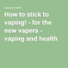 How to stick to vaping! - for the new vapers - vaping and health Vaping, Need To Know, Website, Learning, News, Health, Electronic Cigarette, Health Care, Studying