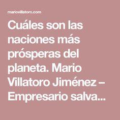 Cuáles son las naciones más prósperas del planeta. Mario Villatoro Jiménez – Empresario salvadoreño en Costa Rica