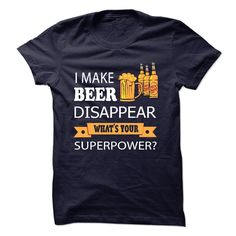 i make beer disappear, whats your superpower T-Shirts, Hoodies. ADD TO CART ==►…