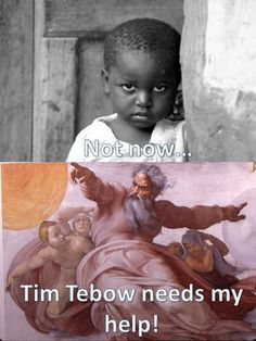 I love Tim Tebow...& feel really awful for all of the poor starving children, but this is just a liiiiiittle bit funny
