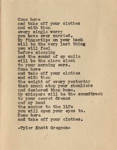 Come here and take off your clothes and with them every single worry you have ever carried...