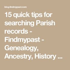 15 quick tips for searching Parish records - Findmypast - Genealogy, Ancestry, History blog from Findmypast