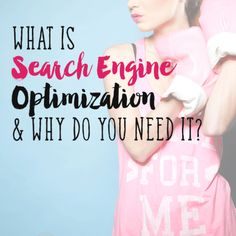 What is Search Engine Optimization and Why You Need It - http://www.thesitsgirls.com/blogging/search-engine-optimization-need/