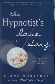 The Hypnotist's Love Story: A Novel by Liane Moriarty I really enjoyed this book. I can't wait to read another book of hers. So many books so little time! Good Books, Books To Read, My Books, Story Books, Le Secret Du Mari, Liane Moriarty Books, Mothers Day Book, Precious Book, Love To Meet